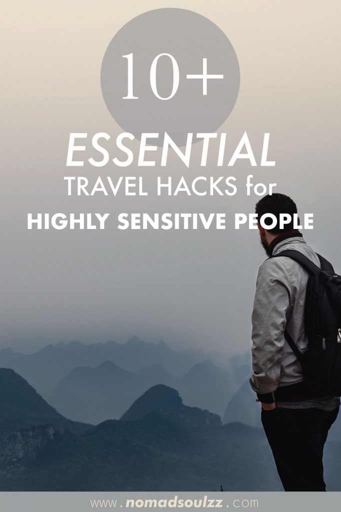 10+ Essential Travel Hacks For Highly Sensitive People. Traveling is one of those things that can be pretty overwhelming as a HSP'er. However, there are many things you can do to support your sensitive-self on the road. And for this it's really important that you are aware of your triggers and amplifiers so you can approach the down-side of HSP as a challenge rather than inescapable situation.